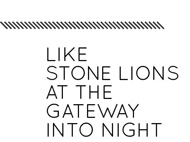 Like Stone Lions at the Gateway into Night